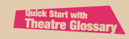 Quick Start with Theatre Glossary